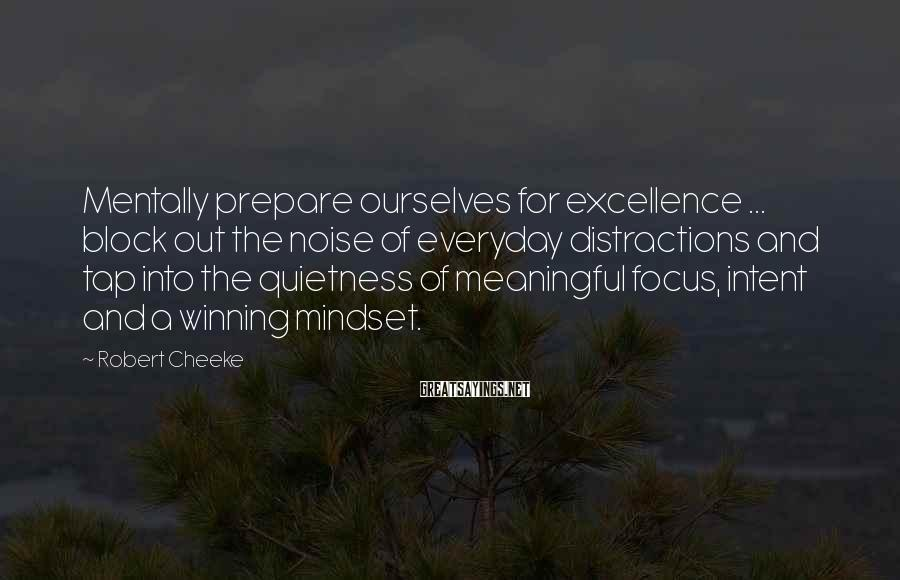 Robert Cheeke Sayings: Mentally prepare ourselves for excellence ... block out the noise of everyday distractions and tap