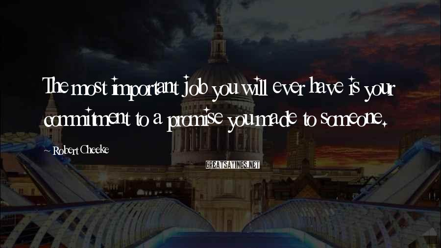Robert Cheeke Sayings: The most important job you will ever have is your commitment to a promise you