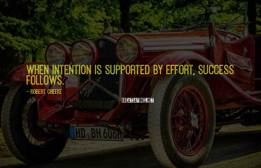 Robert Cheeke Sayings: When intention is supported by effort, success follows.