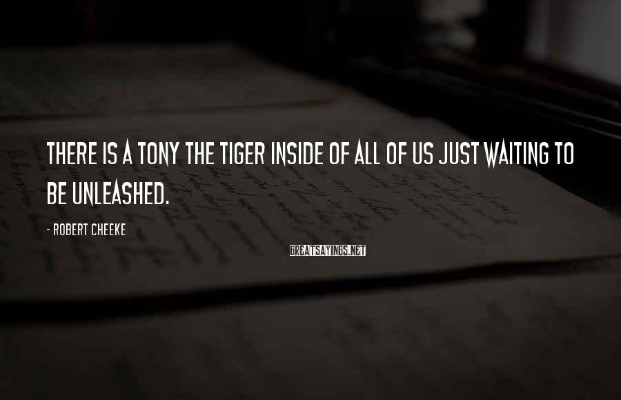 Robert Cheeke Sayings: There is a Tony the Tiger inside of all of us just waiting to be