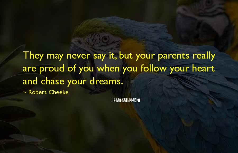 Robert Cheeke Sayings: They may never say it, but your parents really are proud of you when you