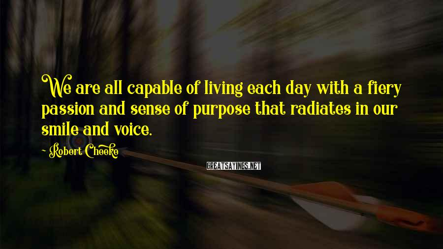 Robert Cheeke Sayings: We are all capable of living each day with a fiery passion and sense of