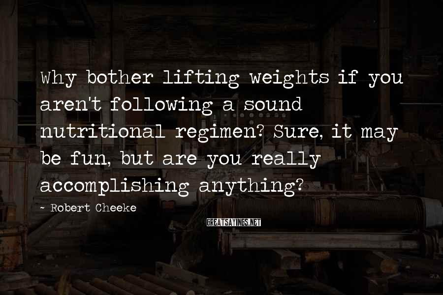 Robert Cheeke Sayings: Why bother lifting weights if you aren't following a sound nutritional regimen? Sure, it may