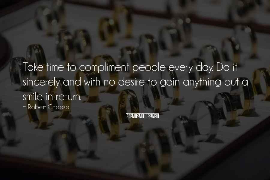 Robert Cheeke Sayings: Take time to compliment people every day. Do it sincerely and with no desire to