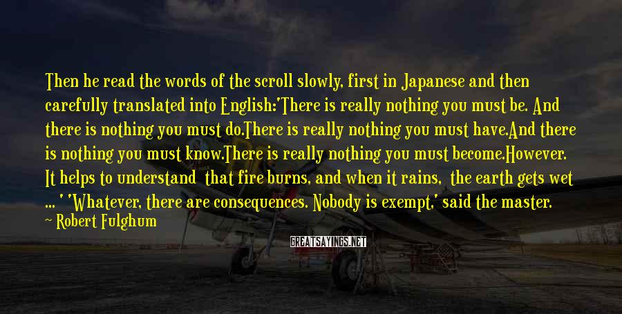 Robert Fulghum Sayings: Then he read the words of the scroll slowly, first in Japanese and then carefully