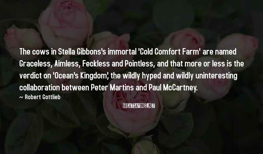 Robert Gottlieb Sayings: The cows in Stella Gibbons's immortal 'Cold Comfort Farm' are named Graceless, Aimless, Feckless and
