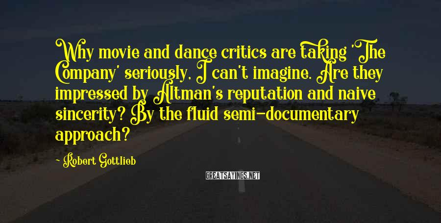 Robert Gottlieb Sayings: Why movie and dance critics are taking 'The Company' seriously, I can't imagine. Are they