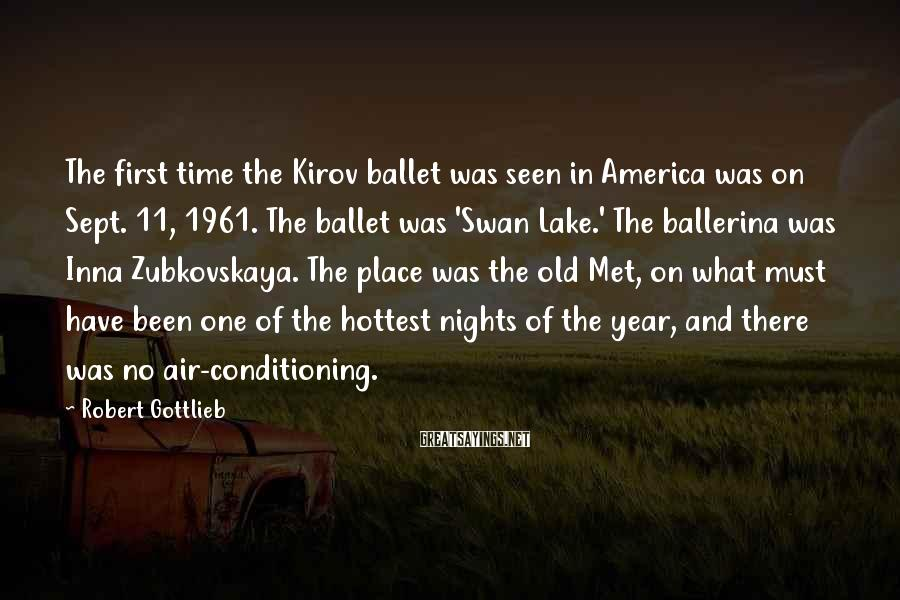 Robert Gottlieb Sayings: The first time the Kirov ballet was seen in America was on Sept. 11, 1961.
