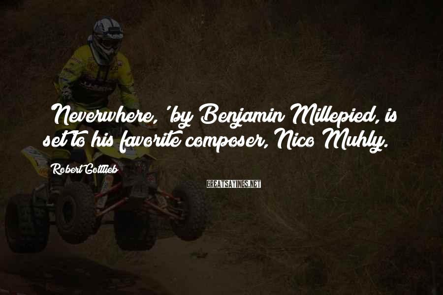 Robert Gottlieb Sayings: 'Neverwhere,' by Benjamin Millepied, is set to his favorite composer, Nico Muhly.