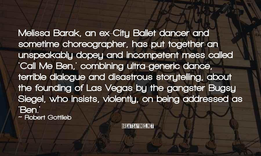 Robert Gottlieb Sayings: Melissa Barak, an ex-City Ballet dancer and sometime choreographer, has put together an unspeakably dopey