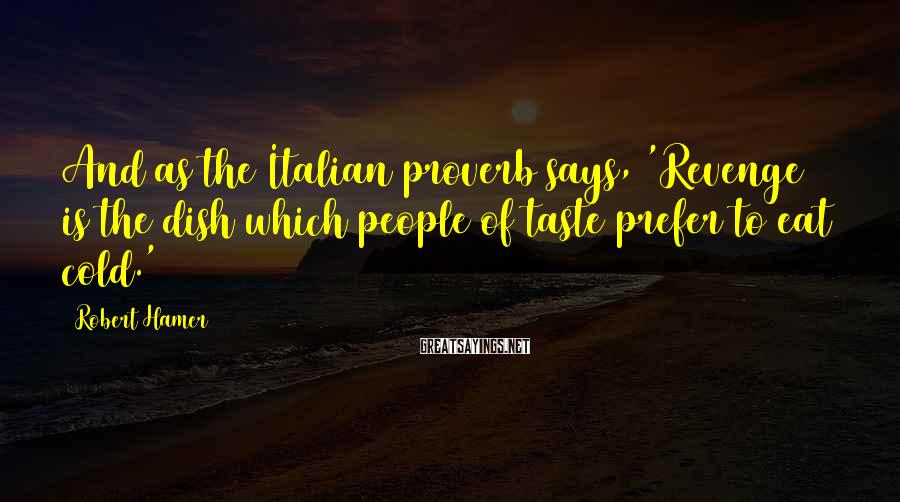 Robert Hamer Sayings: And as the Italian proverb says, 'Revenge is the dish which people of taste prefer