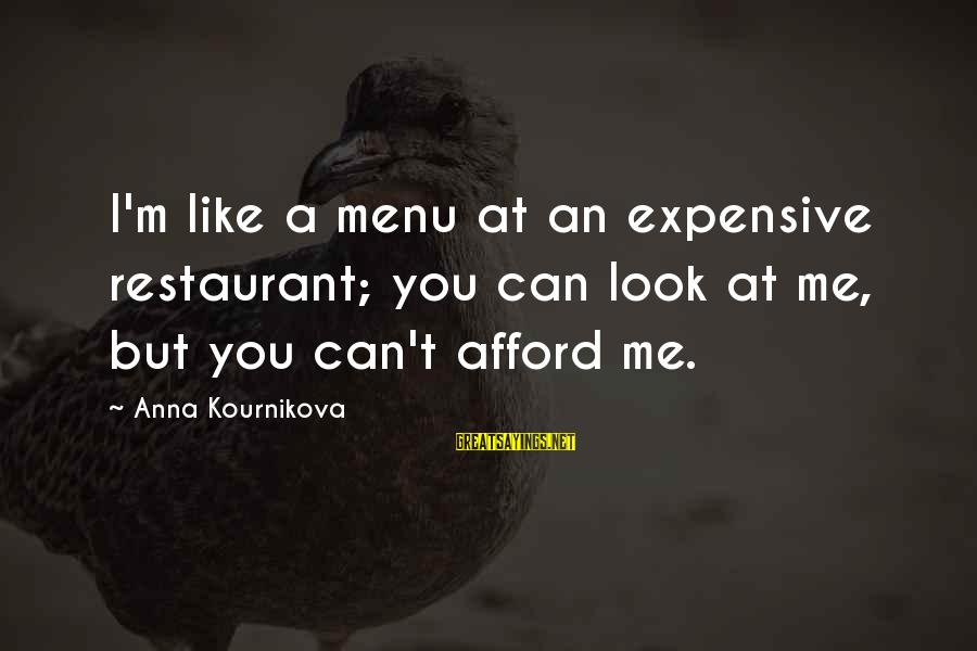Robert Hare Sayings By Anna Kournikova: I'm like a menu at an expensive restaurant; you can look at me, but you