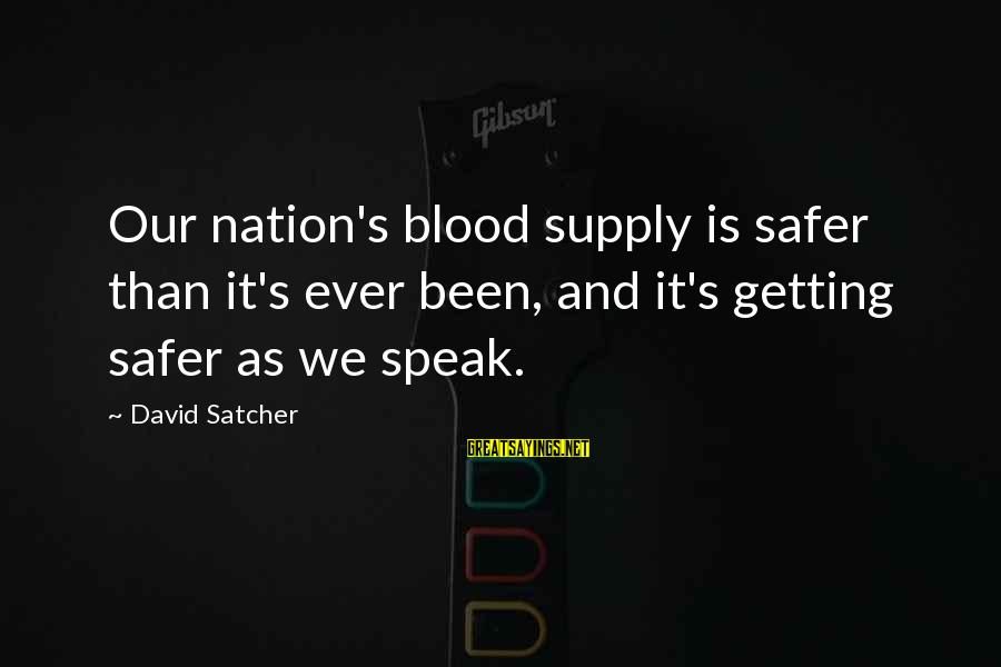 Robert Hare Sayings By David Satcher: Our nation's blood supply is safer than it's ever been, and it's getting safer as