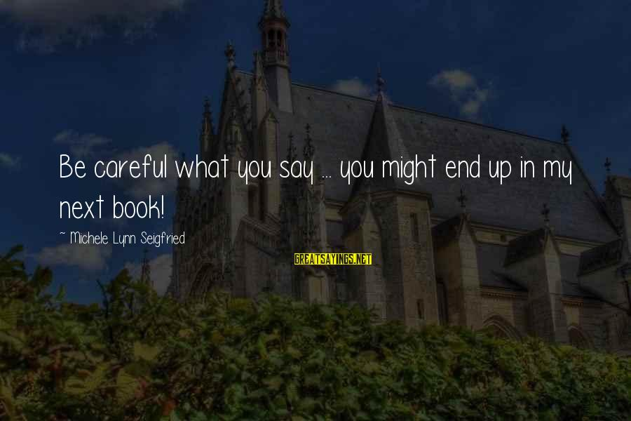 Robert Hare Sayings By Michele Lynn Seigfried: Be careful what you say ... you might end up in my next book!