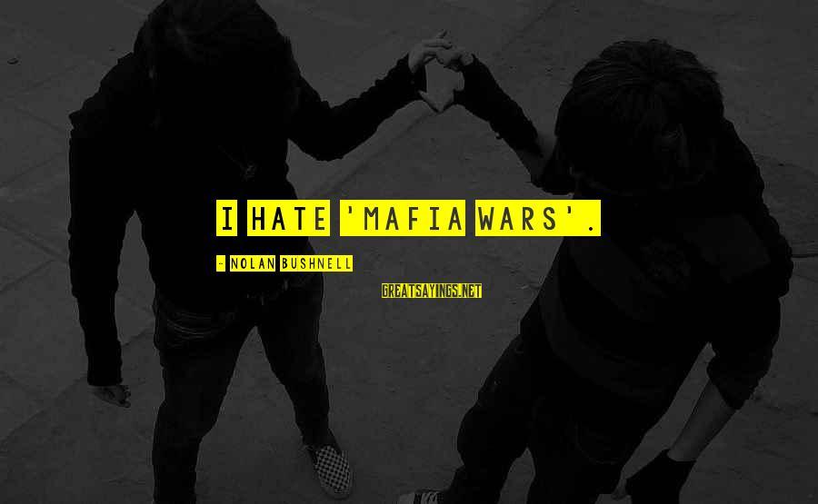 Robert Hare Sayings By Nolan Bushnell: I hate 'Mafia Wars'.