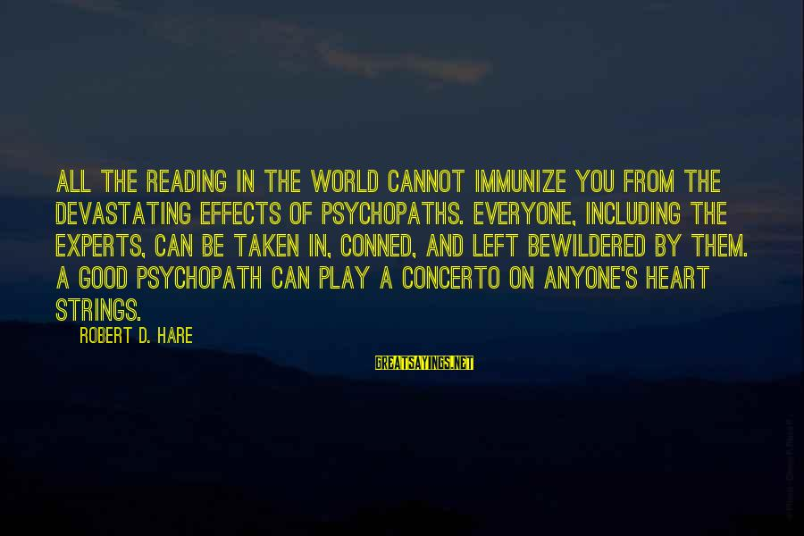 Robert Hare Sayings By Robert D. Hare: All the reading in the world cannot immunize you from the devastating effects of psychopaths.