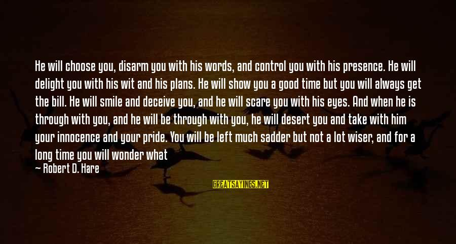 Robert Hare Sayings By Robert D. Hare: He will choose you, disarm you with his words, and control you with his presence.