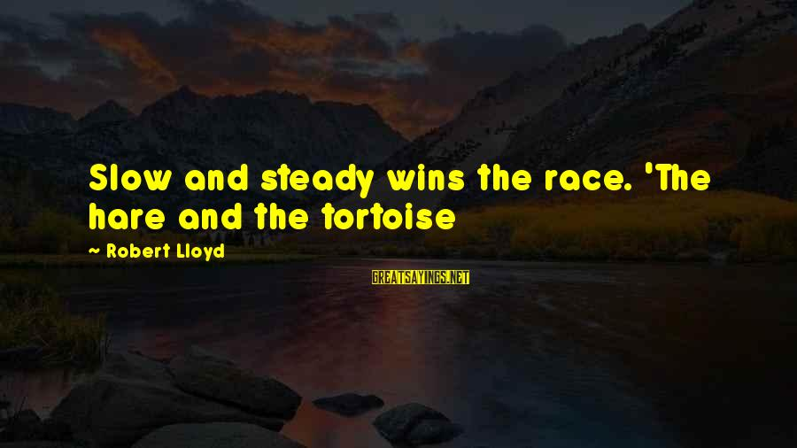 Robert Hare Sayings By Robert Lloyd: Slow and steady wins the race. 'The hare and the tortoise