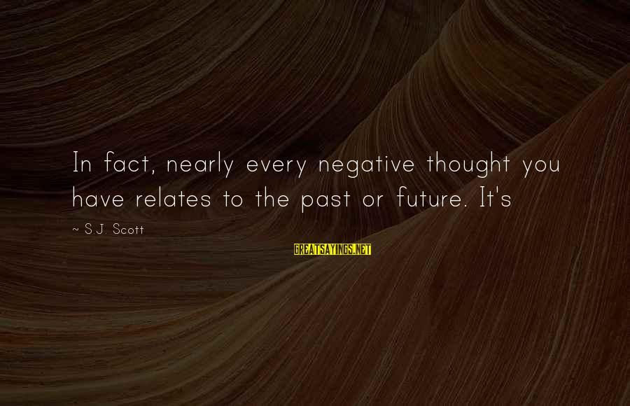 Robert Hare Sayings By S.J. Scott: In fact, nearly every negative thought you have relates to the past or future. It's