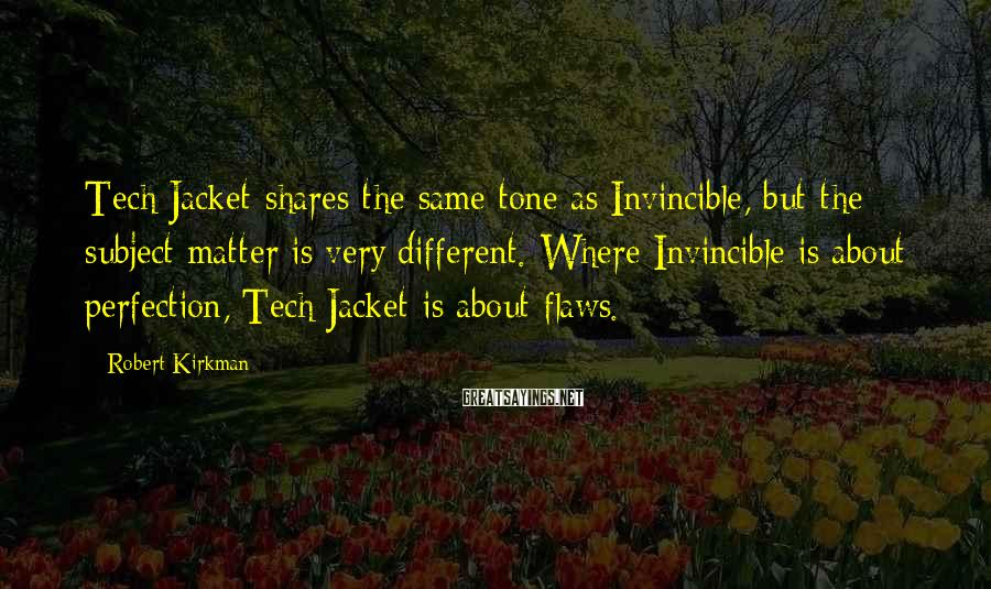 Robert Kirkman Sayings: Tech Jacket shares the same tone as Invincible, but the subject matter is very different.
