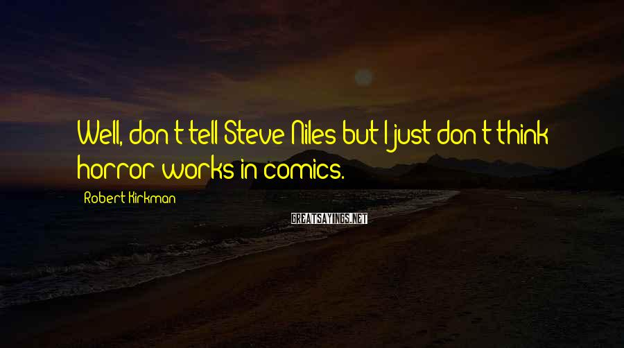 Robert Kirkman Sayings: Well, don't tell Steve Niles but I just don't think horror works in comics.
