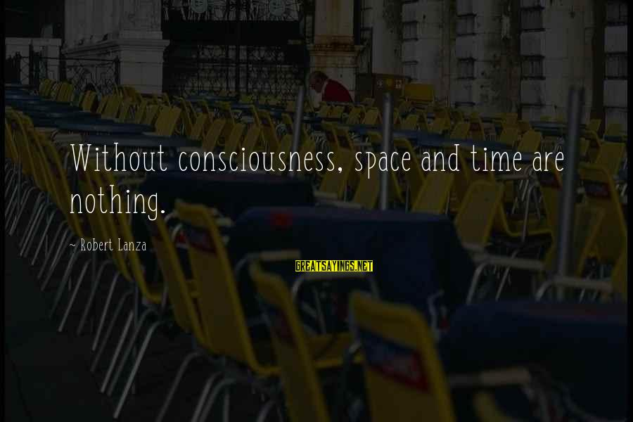 Robert Lanza Sayings By Robert Lanza: Without consciousness, space and time are nothing.