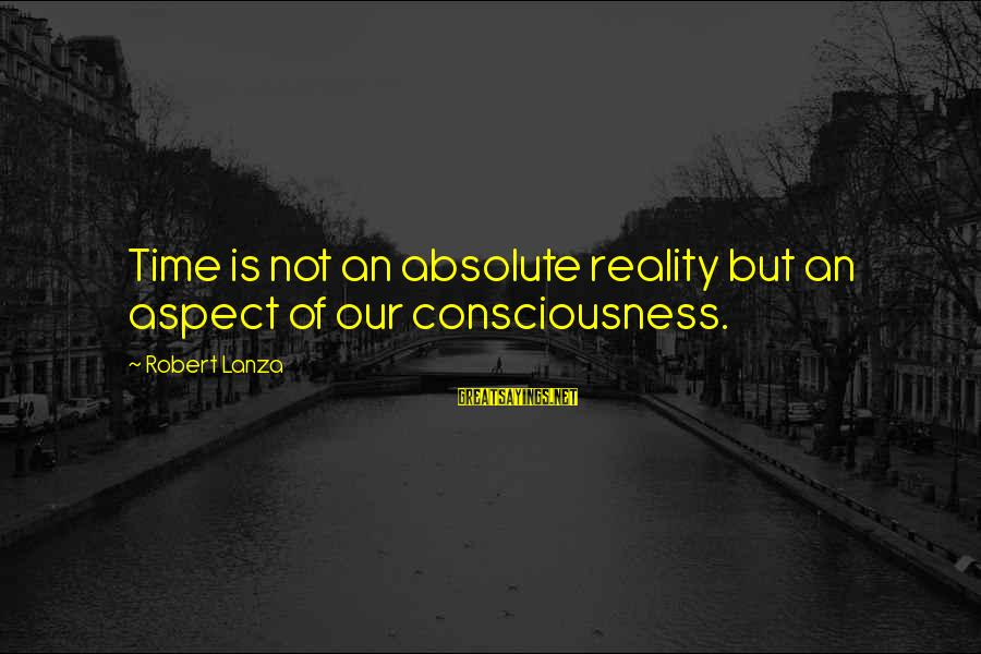 Robert Lanza Sayings By Robert Lanza: Time is not an absolute reality but an aspect of our consciousness.