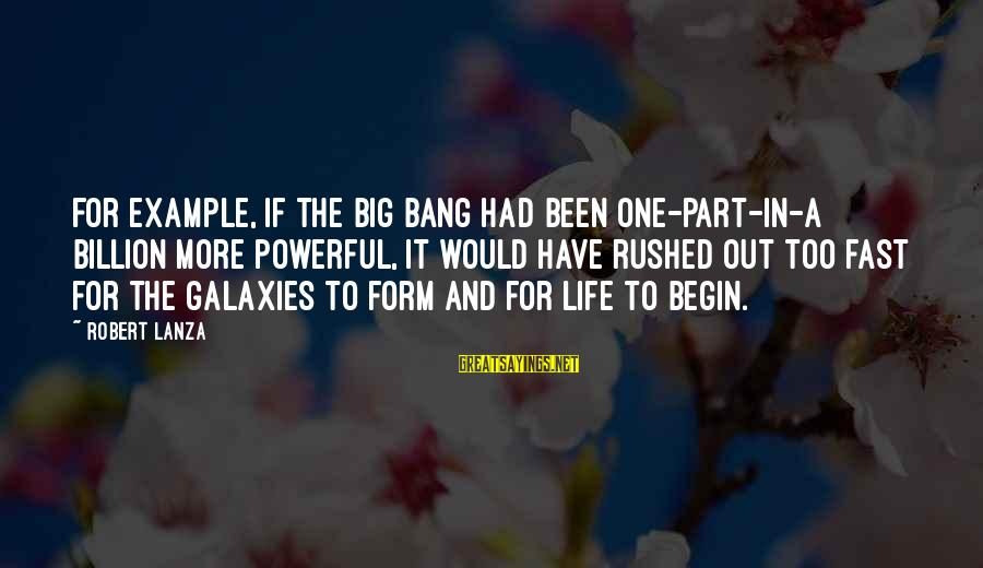 Robert Lanza Sayings By Robert Lanza: For example, if the big bang had been one-part-in-a billion more powerful, it would have