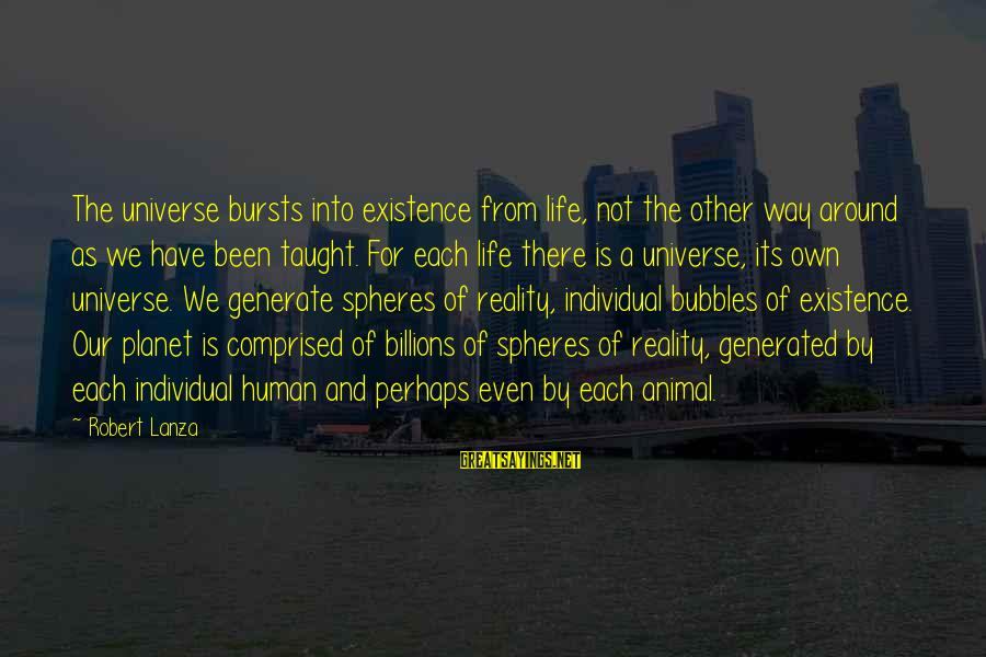 Robert Lanza Sayings By Robert Lanza: The universe bursts into existence from life, not the other way around as we have