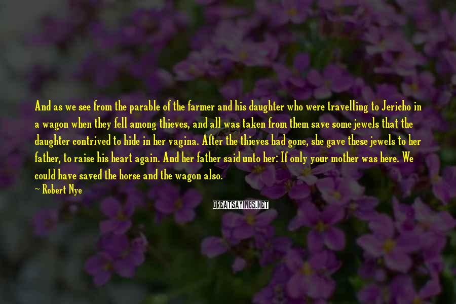 Robert Nye Sayings: And as we see from the parable of the farmer and his daughter who were