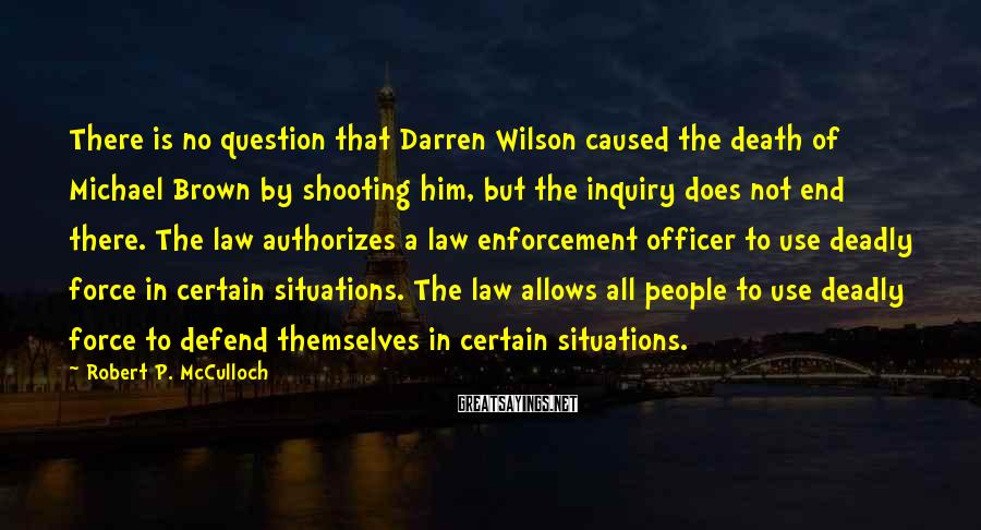 Robert P. McCulloch Sayings: There is no question that Darren Wilson caused the death of Michael Brown by shooting