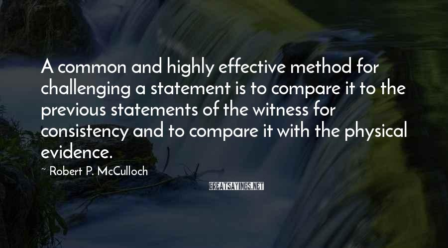Robert P. McCulloch Sayings: A common and highly effective method for challenging a statement is to compare it to