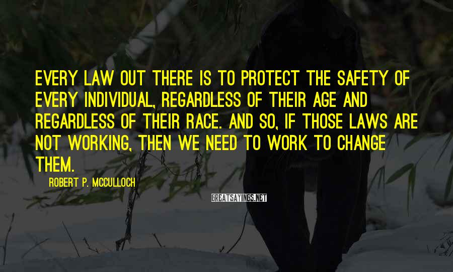 Robert P. McCulloch Sayings: Every law out there is to protect the safety of every individual, regardless of their