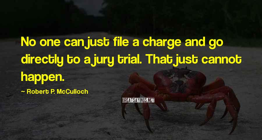 Robert P. McCulloch Sayings: No one can just file a charge and go directly to a jury trial. That