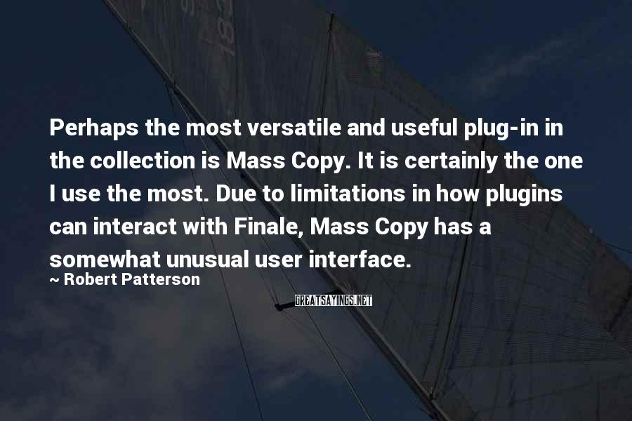 Robert Patterson Sayings: Perhaps the most versatile and useful plug-in in the collection is Mass Copy. It is