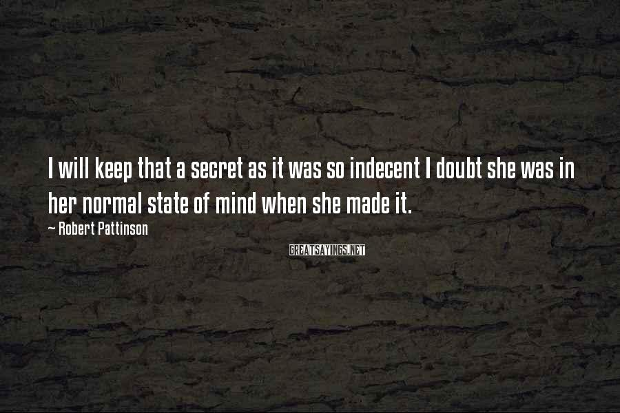 Robert Pattinson Sayings: I will keep that a secret as it was so indecent I doubt she was