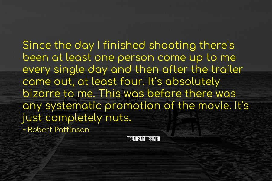 Robert Pattinson Sayings: Since the day I finished shooting there's been at least one person come up to