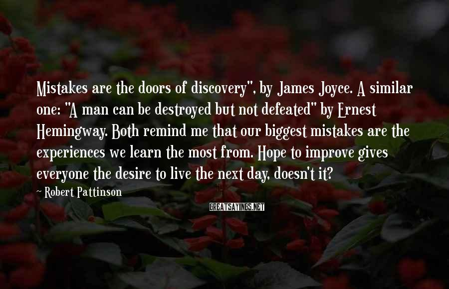 """Robert Pattinson Sayings: Mistakes are the doors of discovery"""", by James Joyce. A similar one: """"A man can"""