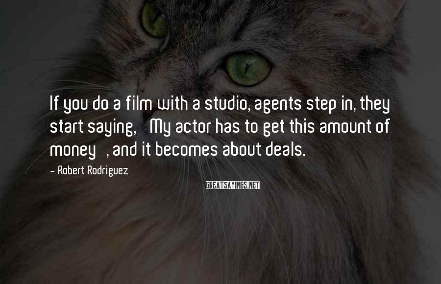 Robert Rodriguez Sayings: If you do a film with a studio, agents step in, they start saying, 'My