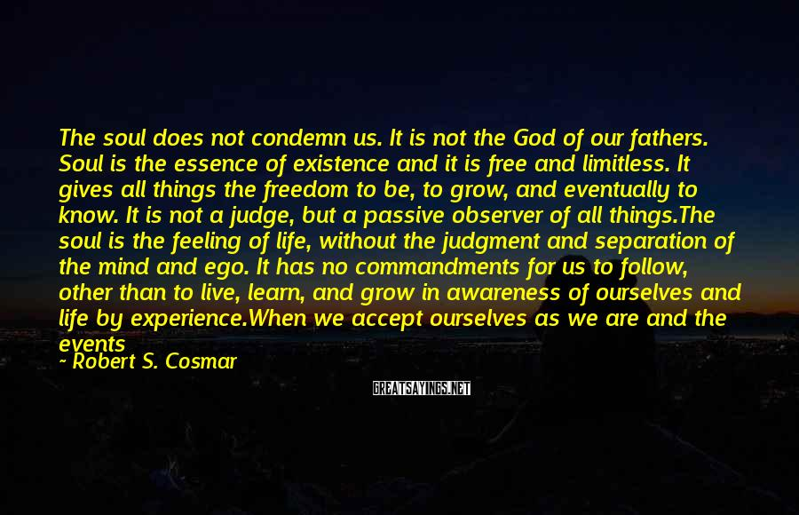 Robert S. Cosmar Sayings: The soul does not condemn us. It is not the God of our fathers. Soul