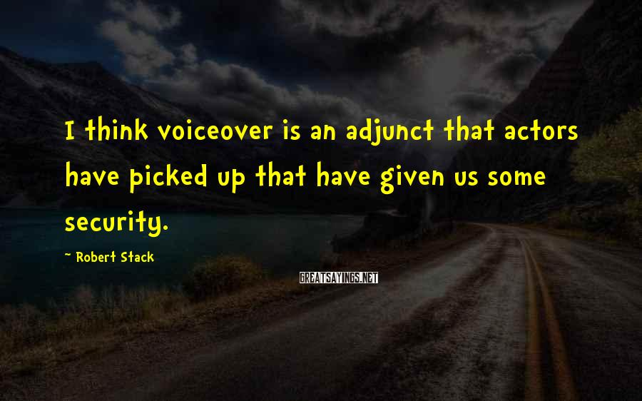 Robert Stack Sayings: I think voiceover is an adjunct that actors have picked up that have given us