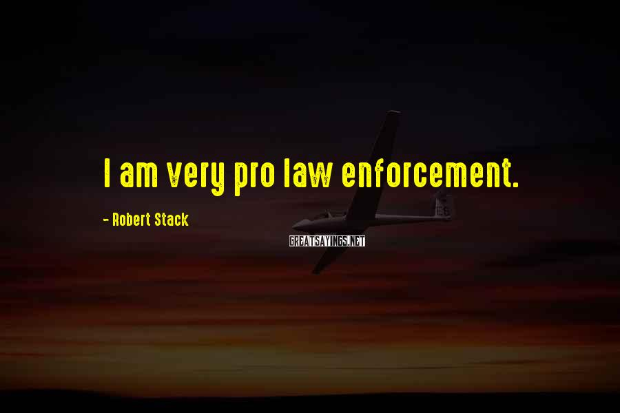 Robert Stack Sayings: I am very pro law enforcement.