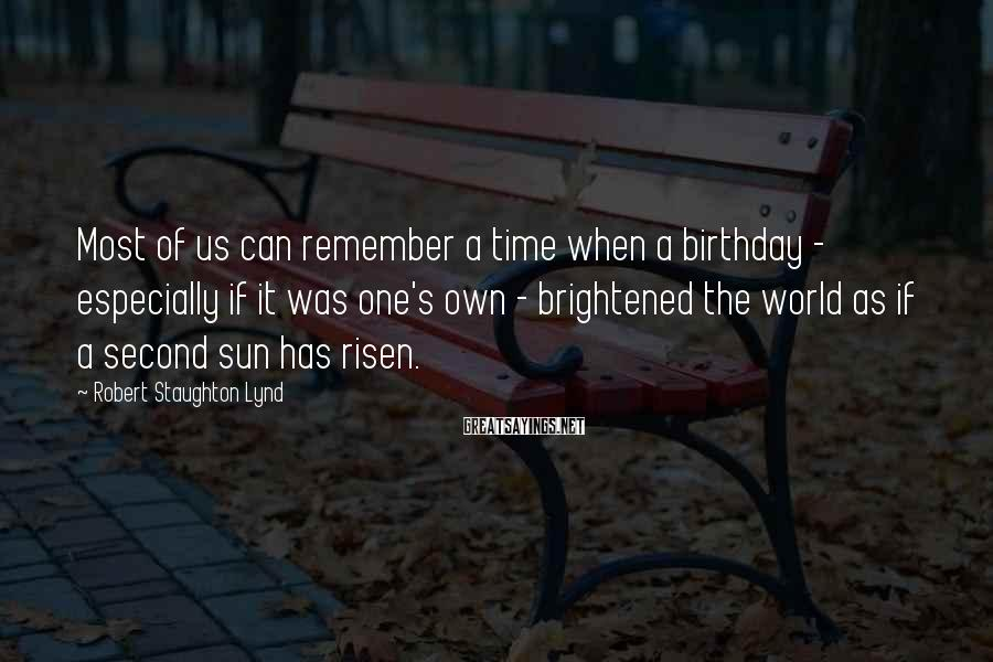 Robert Staughton Lynd Sayings: Most of us can remember a time when a birthday - especially if it was