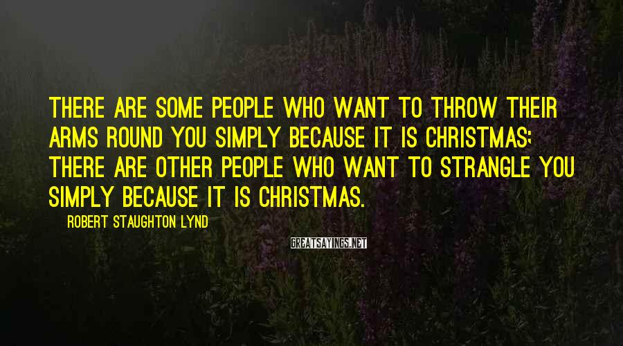 Robert Staughton Lynd Sayings: There are some people who want to throw their arms round you simply because it