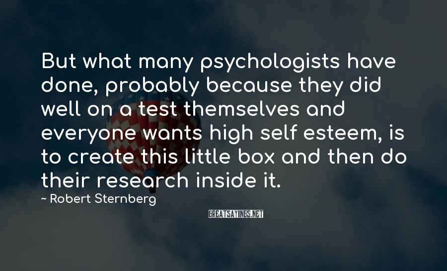 Robert Sternberg Sayings: But what many psychologists have done, probably because they did well on a test themselves