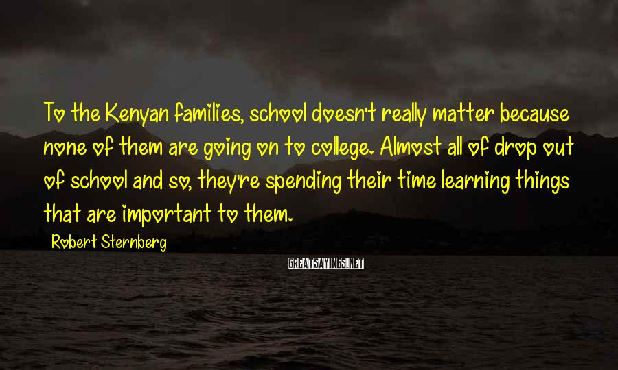 Robert Sternberg Sayings: To the Kenyan families, school doesn't really matter because none of them are going on
