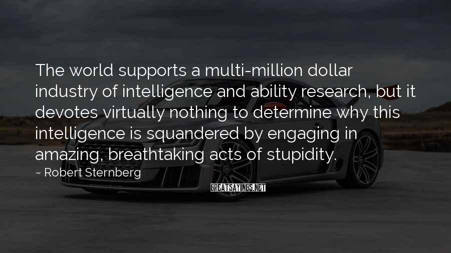 Robert Sternberg Sayings: The world supports a multi-million dollar industry of intelligence and ability research, but it devotes