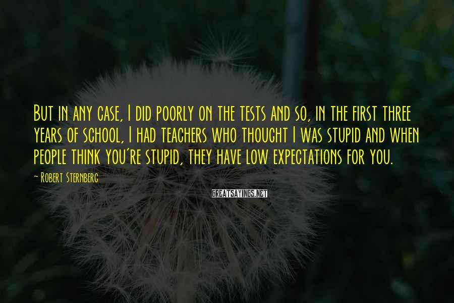 Robert Sternberg Sayings: But in any case, I did poorly on the tests and so, in the first