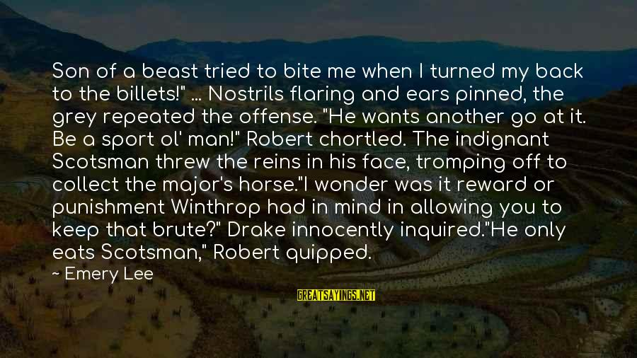 Robert Winthrop Sayings By Emery Lee: Son of a beast tried to bite me when I turned my back to the