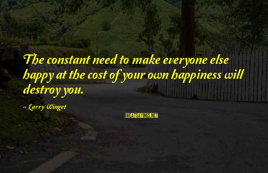 Robert Winthrop Sayings By Larry Winget: The constant need to make everyone else happy at the cost of your own happiness